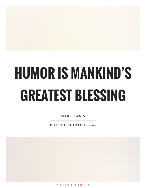 Humor is mankind's greatest blessing Picture Quote #1