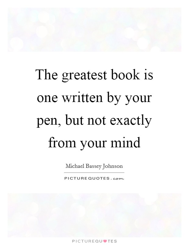 The greatest book is one written by your pen, but not exactly from your mind Picture Quote #1