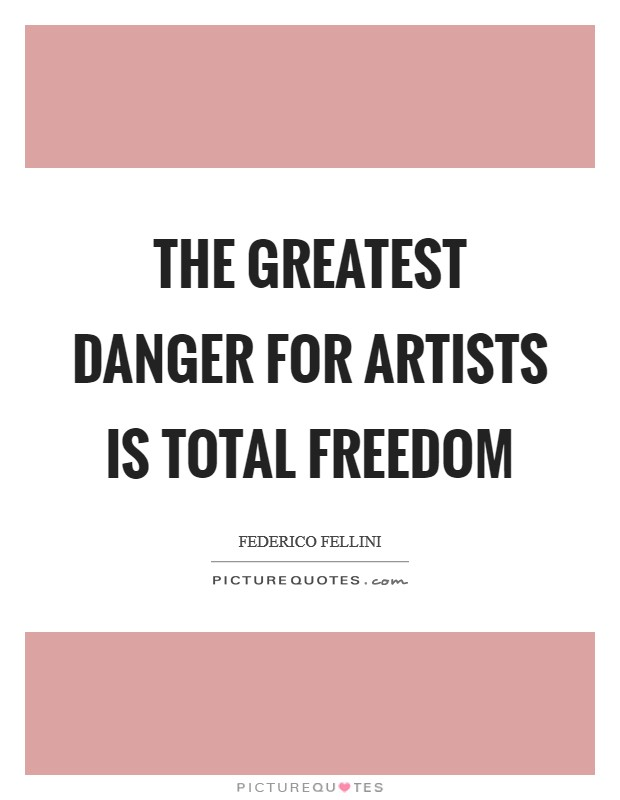 The greatest danger for artists is total freedom Picture Quote #1