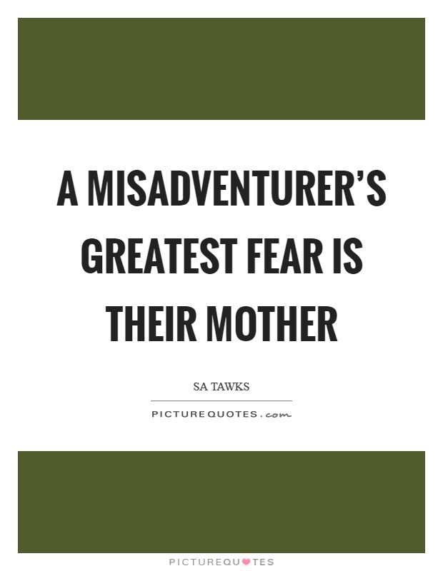 A misadventurer's greatest fear is their mother Picture Quote #1