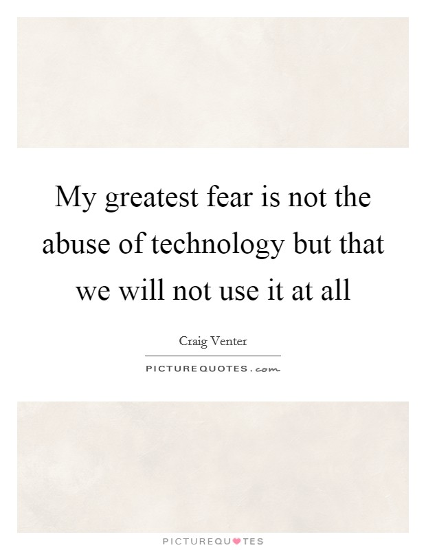 My greatest fear is not the abuse of technology but that we will not use it at all Picture Quote #1