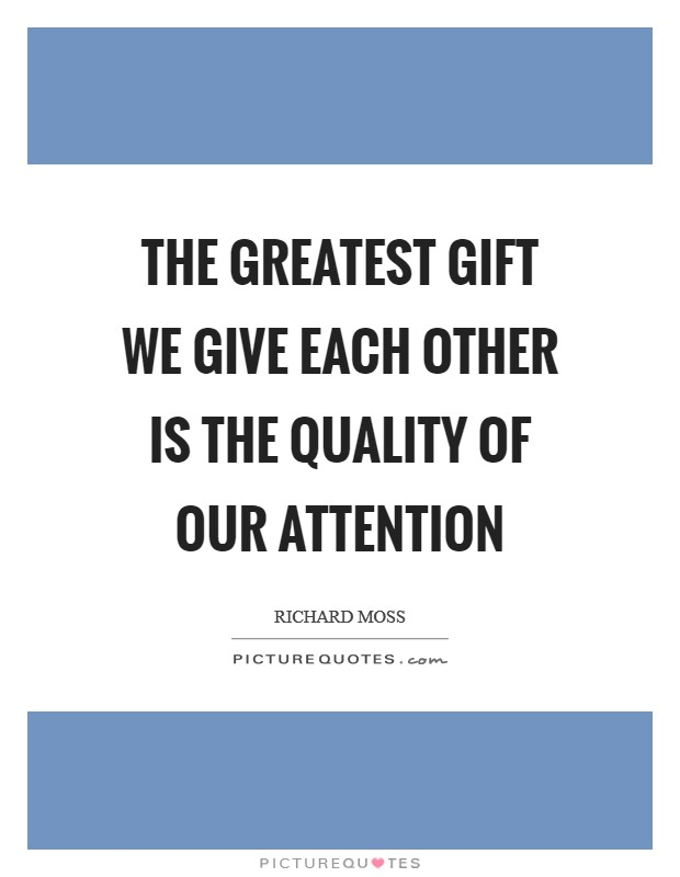 The greatest gift we give each other is the quality of our attention Picture Quote #1