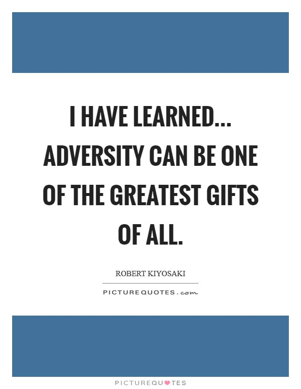 I have learned... adversity can be one of the greatest gifts of all Picture Quote #1