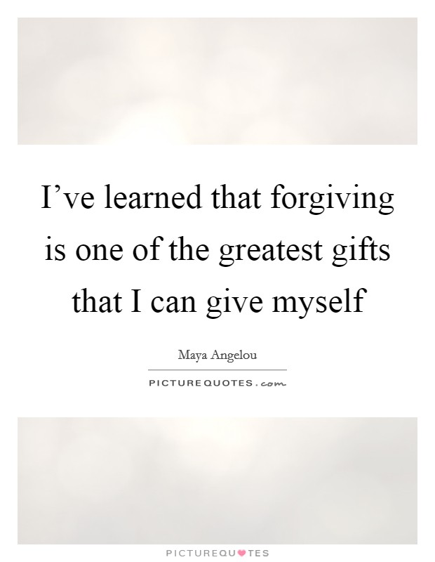 I've learned that forgiving is one of the greatest gifts that I can give myself Picture Quote #1