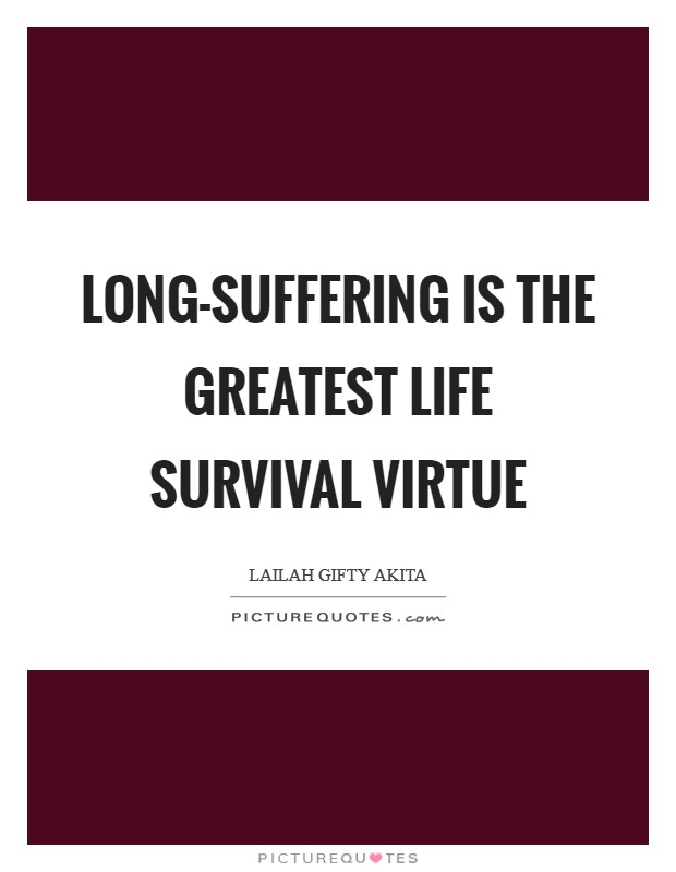 Long-suffering is the greatest life survival virtue Picture Quote #1