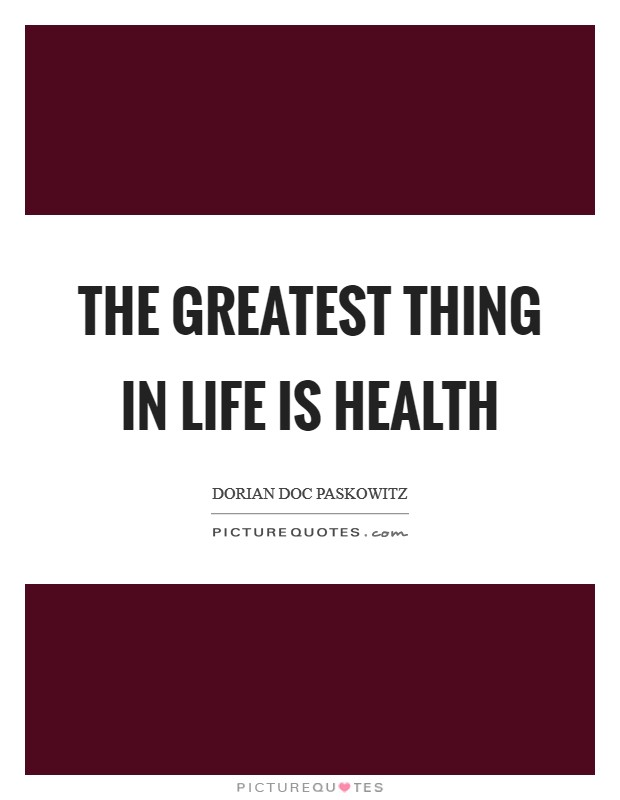 The greatest thing in life is health Picture Quote #1