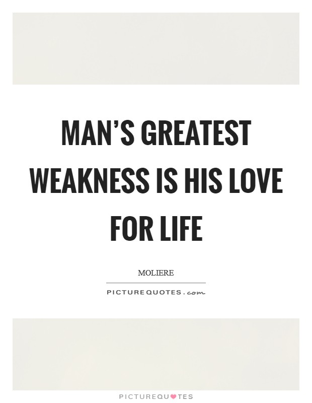 Man's greatest weakness is his love for life Picture Quote #1