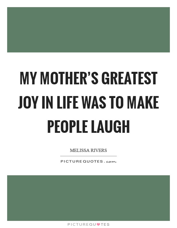 My mother's greatest joy in life was to make people laugh Picture Quote #1