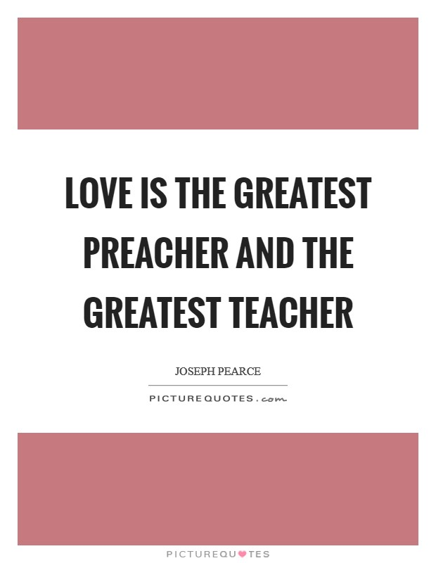 Love is the greatest preacher and the greatest teacher Picture Quote #1