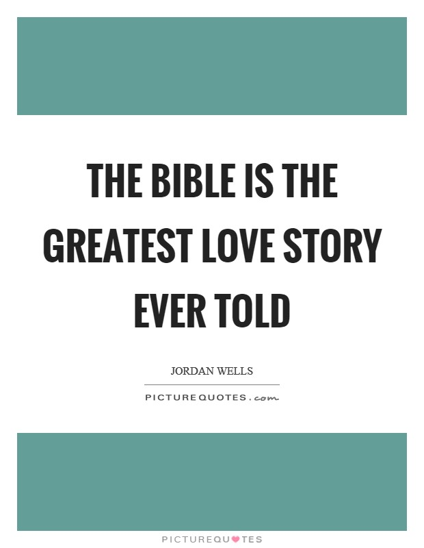 The Bible is the greatest love story ever told Picture Quote #1