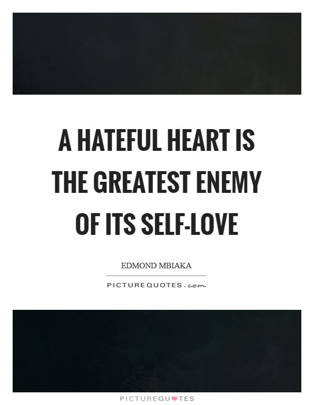 A hateful heart is the greatest enemy of its self-love Picture Quote #1