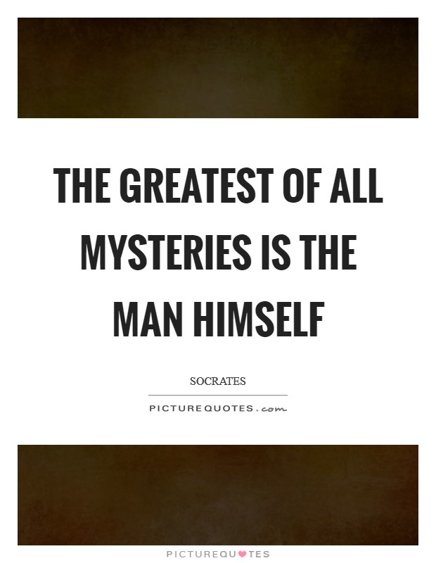 The greatest of all mysteries is the man himself Picture Quote #1