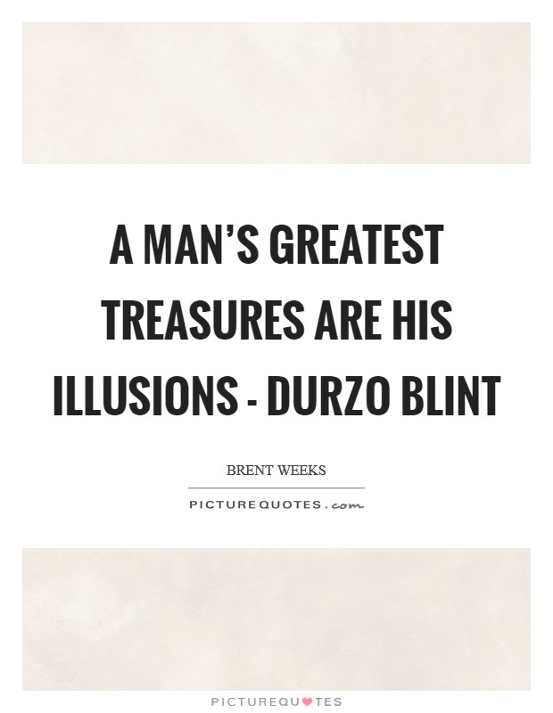 A man's greatest treasures are his illusions - Durzo Blint Picture Quote #1