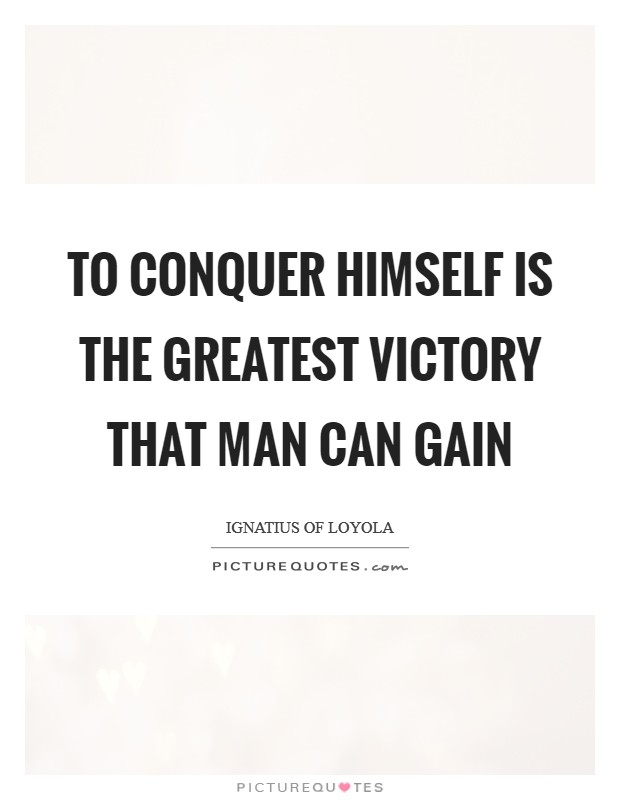 To conquer himself is the greatest victory that man can gain Picture Quote #1
