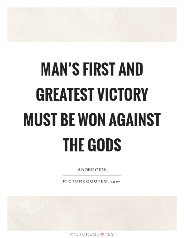 Man's first and greatest victory must be won against the gods Picture Quote #1