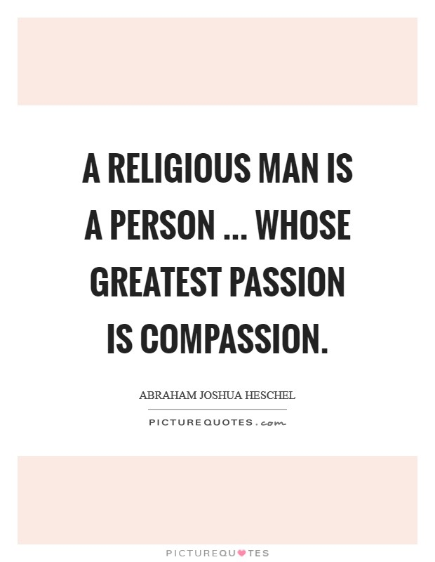 A religious man is a person ... whose greatest passion is compassion Picture Quote #1