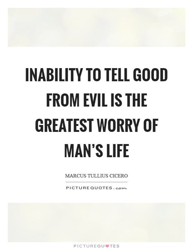 Inability to tell good from evil is the greatest worry of man's life Picture Quote #1