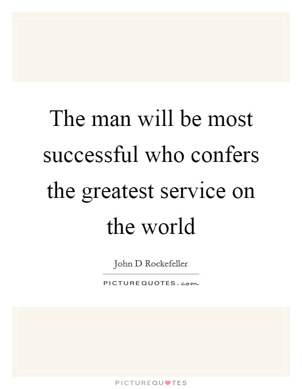 The man will be most successful who confers the greatest service on the world Picture Quote #1