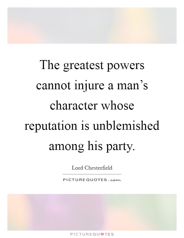 The greatest powers cannot injure a man's character whose reputation is unblemished among his party Picture Quote #1