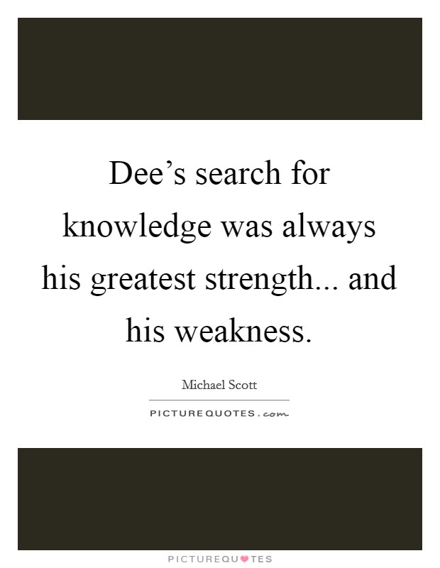 Dee's search for knowledge was always his greatest strength... and his weakness Picture Quote #1