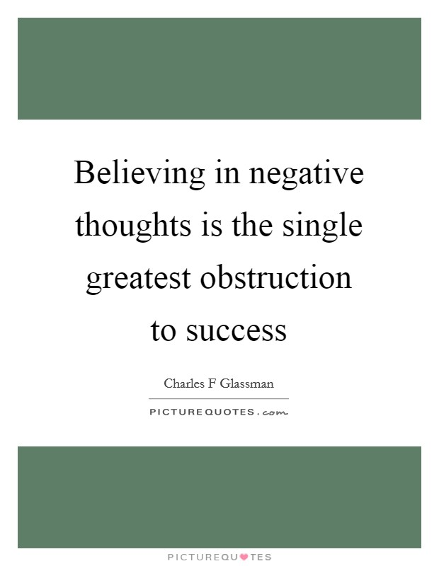 Believing in negative thoughts is the single greatest obstruction to success Picture Quote #1