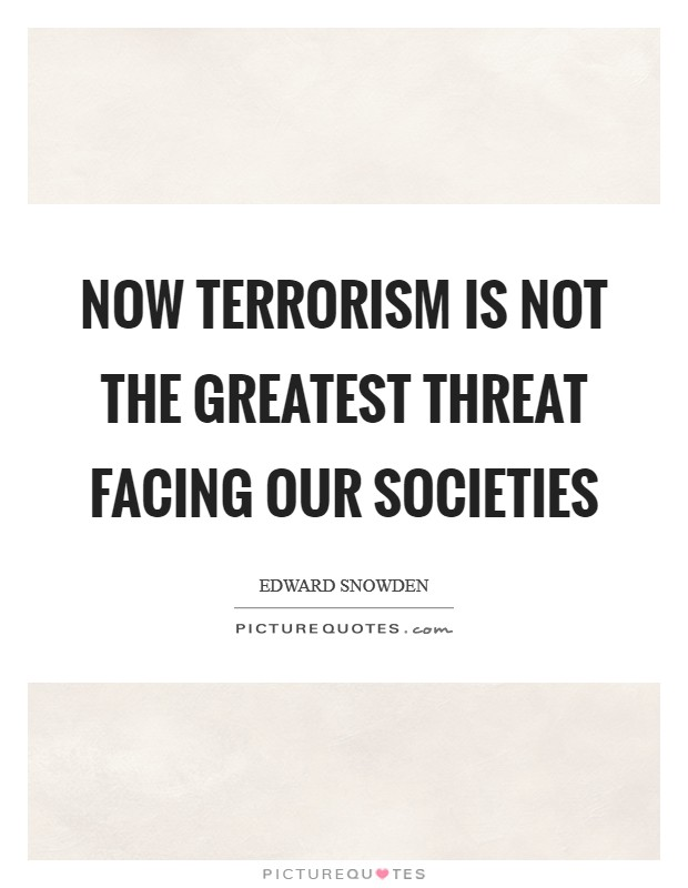 Now terrorism is not the greatest threat facing our societies Picture Quote #1