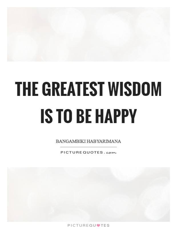 The greatest wisdom is to be happy Picture Quote #1
