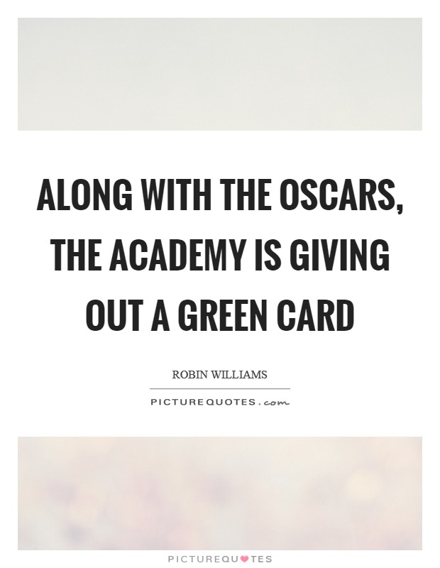 Along with the Oscars, the Academy is giving out a green card Picture Quote #1