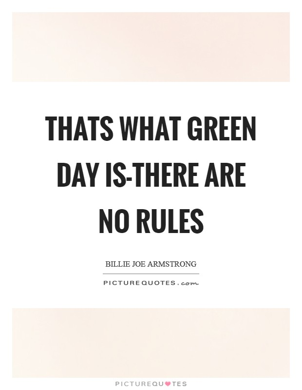 Thats what Green Day is-there are no rules Picture Quote #1