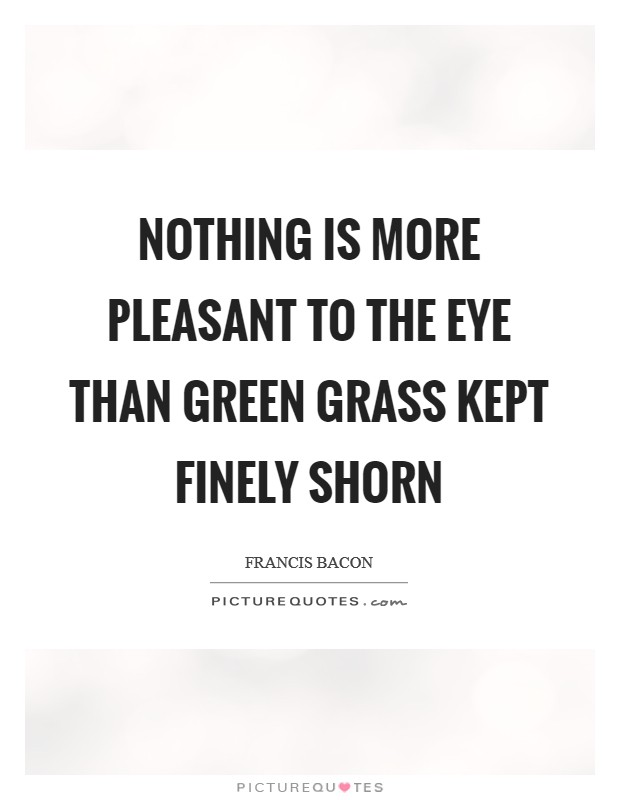 Nothing is more pleasant to the eye than green grass kept finely shorn Picture Quote #1