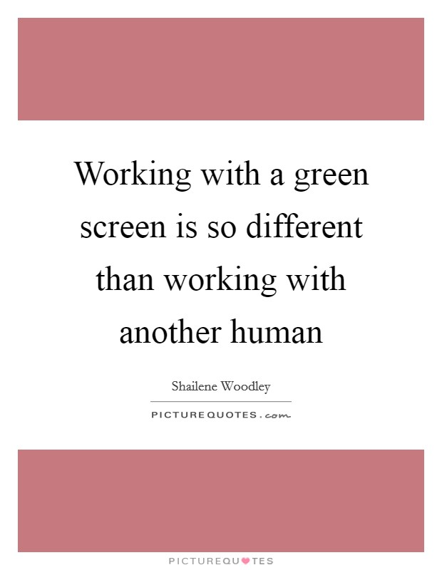 Working with a green screen is so different than working with another human Picture Quote #1
