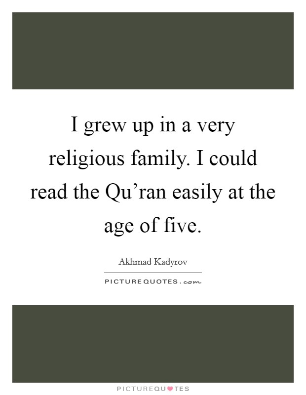 I grew up in a very religious family. I could read the Qu'ran easily at the age of five Picture Quote #1