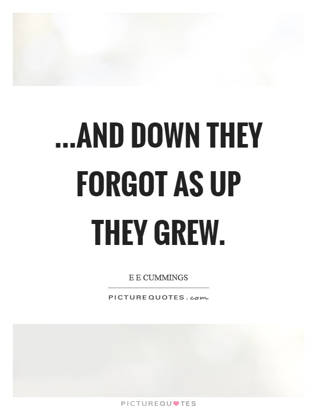 ...and down they forgot as up they grew Picture Quote #1