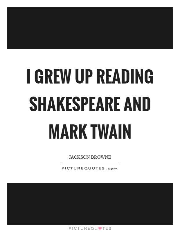 I grew up reading Shakespeare and Mark Twain Picture Quote #1