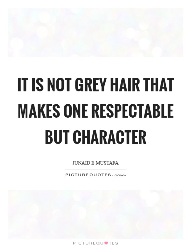 It is not grey hair that makes one respectable but character Picture Quote #1