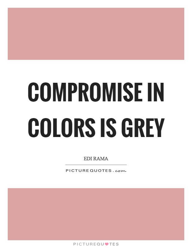 Compromise in colors is grey Picture Quote #1