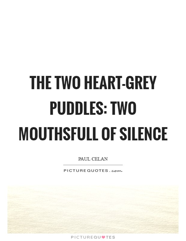 The two heart-grey puddles: two mouthsfull of silence Picture Quote #1