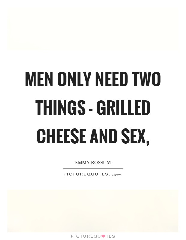 Men only need two things - grilled cheese and sex, Picture Quote #1