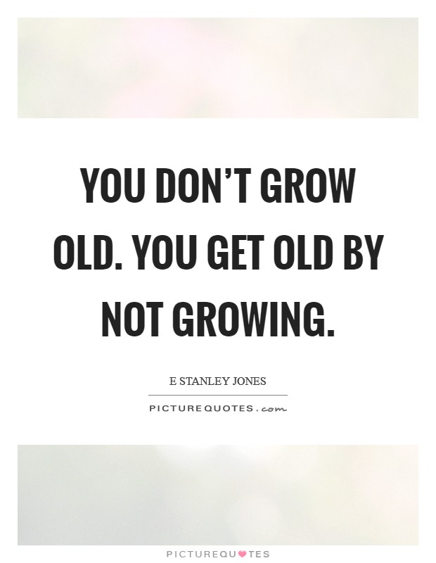 You don't grow old. You get old by not growing Picture Quote #1