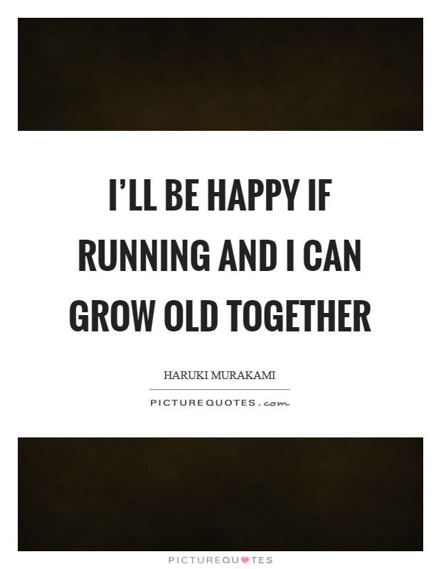 I'll be happy if running and I can grow old together Picture Quote #1