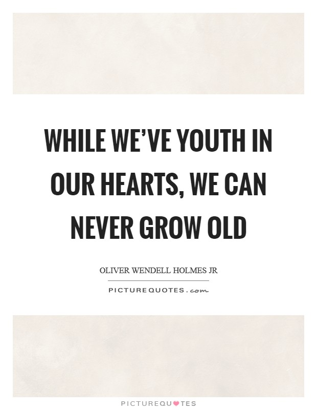 While we've youth in our hearts, we can never grow old Picture Quote #1