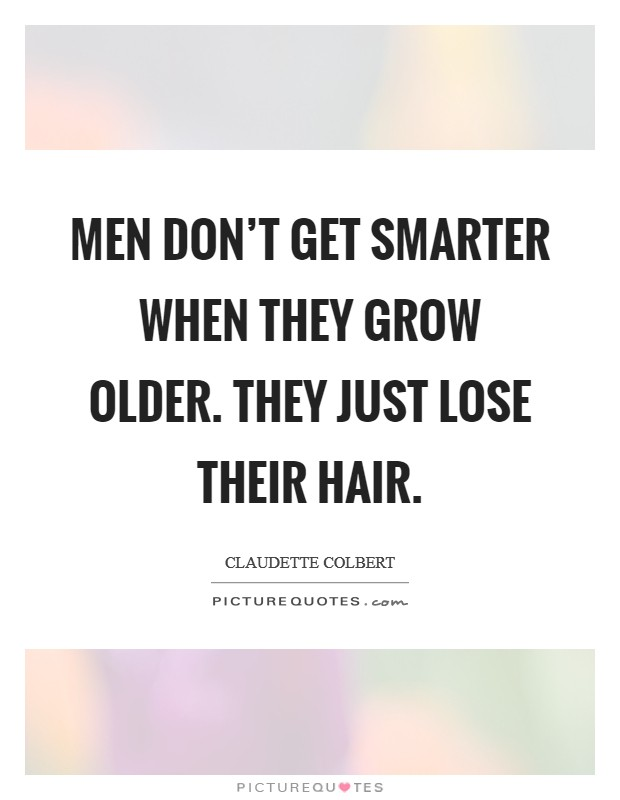 Men don't get smarter when they grow older. They just lose their hair Picture Quote #1