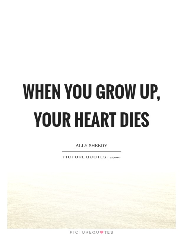 When you grow up, your heart dies Picture Quote #1