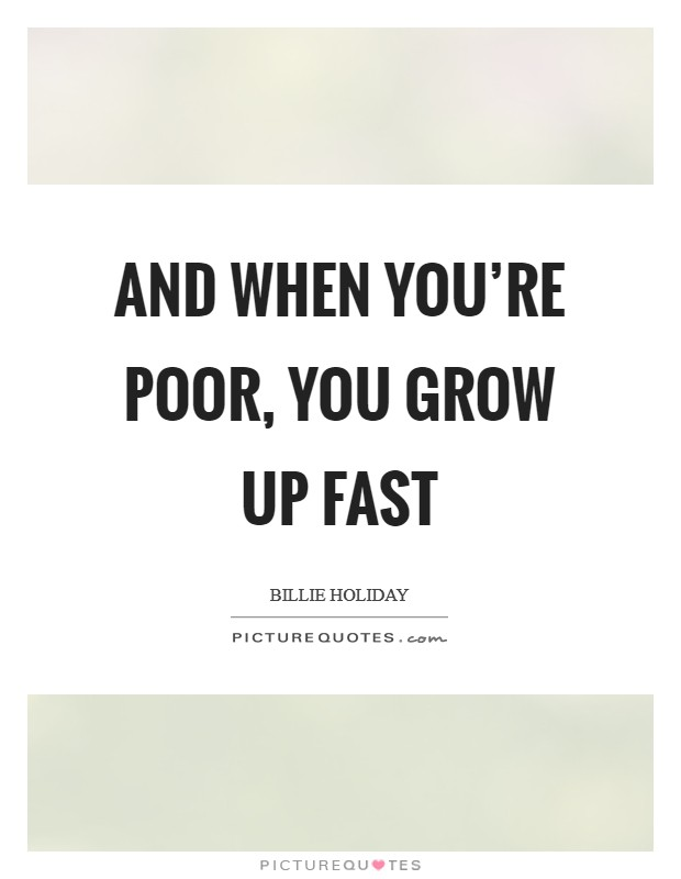 And when you're poor, you grow up fast Picture Quote #1