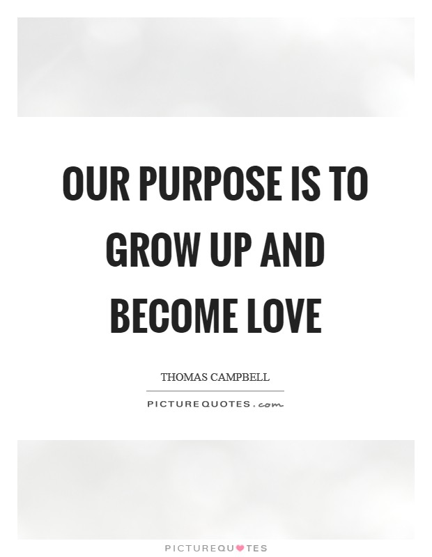 Our purpose is to grow up and become love Picture Quote #1