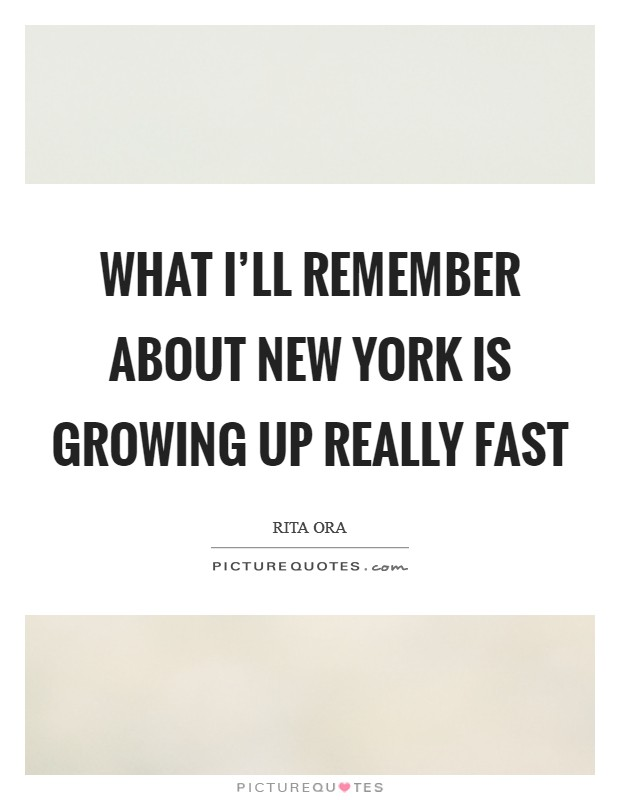 What I'll remember about New York is growing up really fast Picture Quote #1
