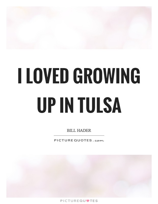 I loved growing up in Tulsa Picture Quote #1