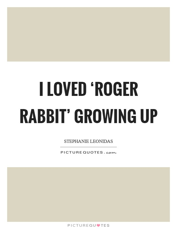 I loved 'Roger Rabbit' growing up Picture Quote #1