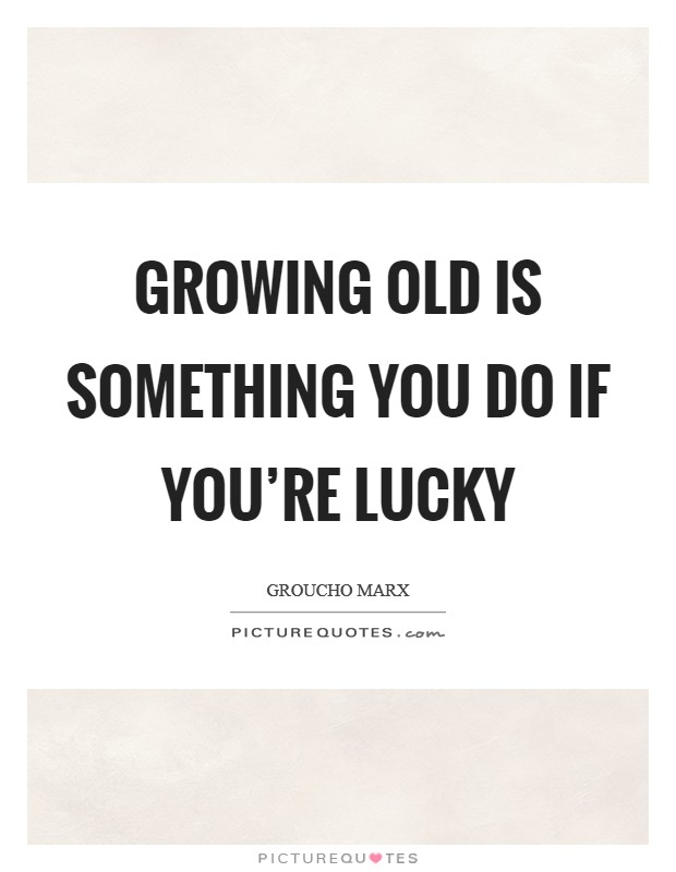 Growing old is something you do if you're lucky Picture Quote #1