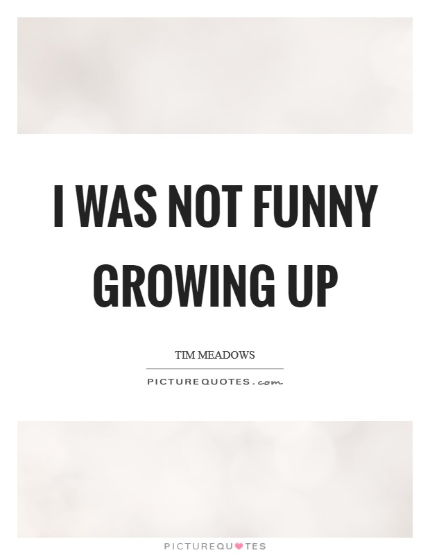 I was not funny growing up Picture Quote #1